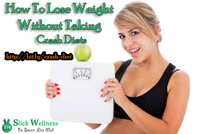How To Lose Weight Without Taking Crash Diets