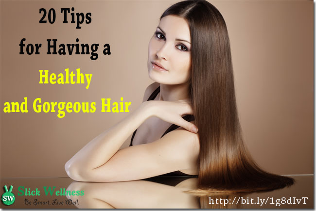 20 Tips for Having a Healthy and Gorgeous Hair