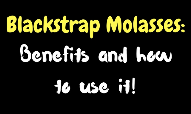 What are the benefits of Blackstrap Molasses and how to use?