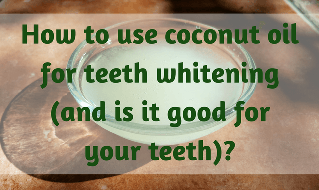 Coconut oil for teeth whitening: How to do it?