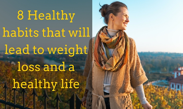 Lose weight. Have a healthy life. Follow these 8 simple habits!