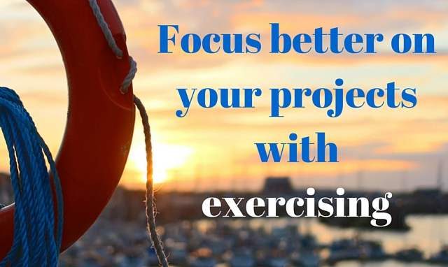 Focus better on your projects with exercising