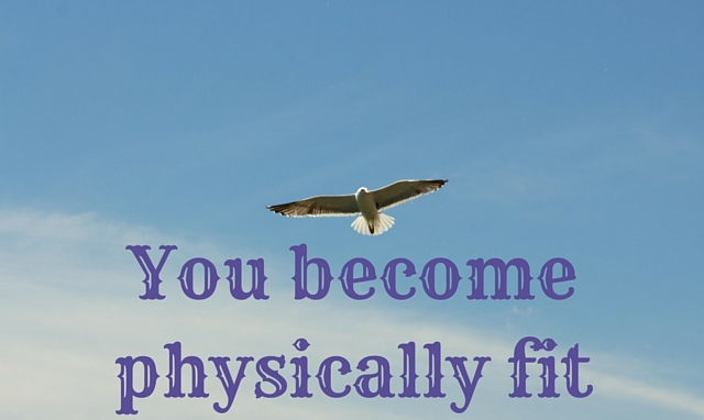 You become physically fit
