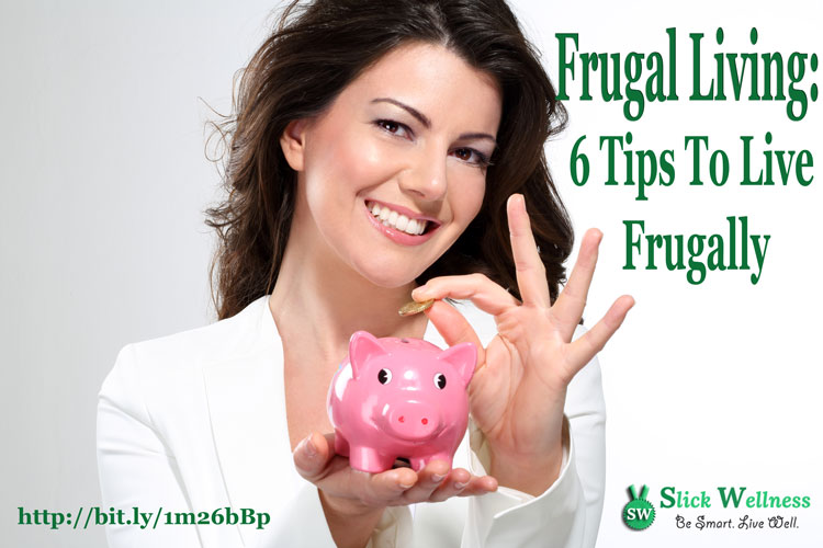 Frugal Living: 6 Tips To Live Frugally