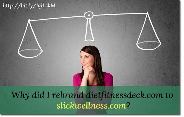 Why did I rebrand dietfitnessdeck.com to slickwellness.com