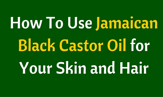 How To Use Jamaican Black Castor Oil for Your Skin and Hair