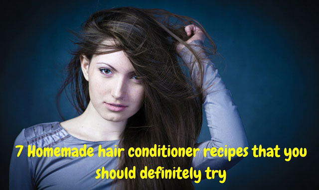7 Homemade hair conditioner recipes that you should definitely try