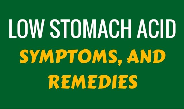 What are the symptoms of low stomach acid and how to treat it?