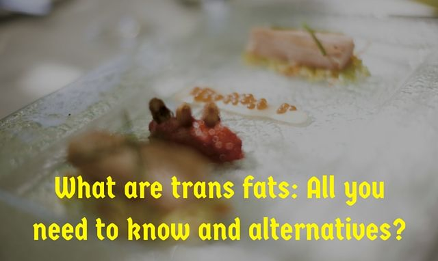 What are Trans fats, why they are unhealthy and what to do instead?