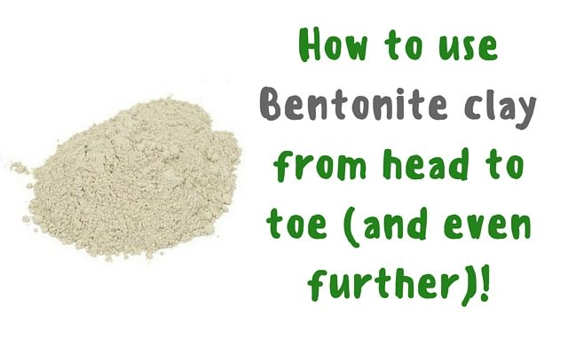 Bentonite Clay Uses (And How to Use It from Head to Toe)