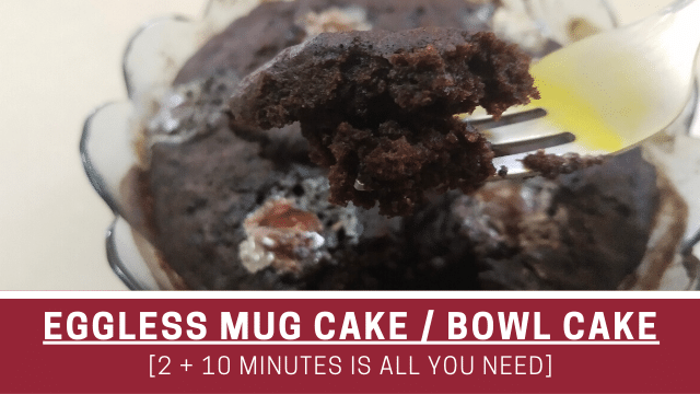 Eggless Mug Cake / Bowl cake [2 + 10 minutes is all you need]