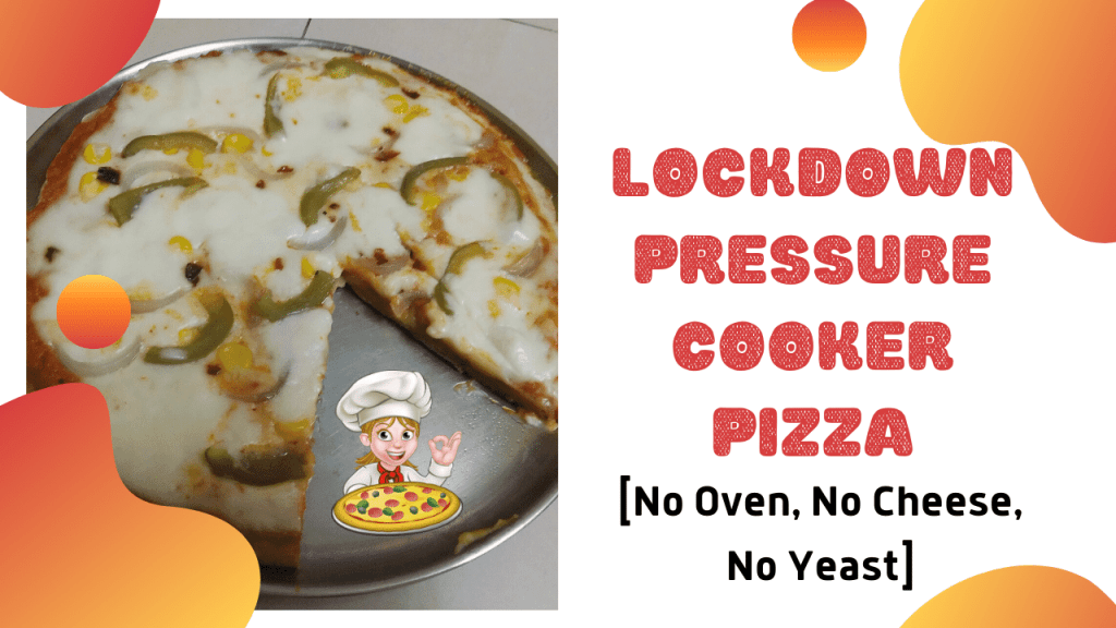 Lockdown Pressure Cooker Pizza [No Oven, No Cheese, No Yeast]