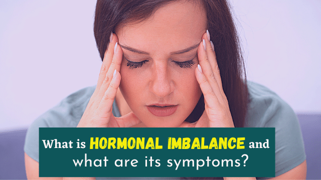 What is hormonal imbalance and what are its symptoms
